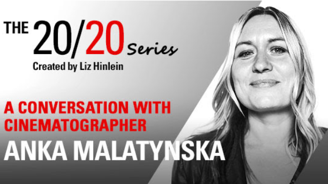 THE 20/20 SERIES: A Conversation with Cinematographer Anka Malatynska