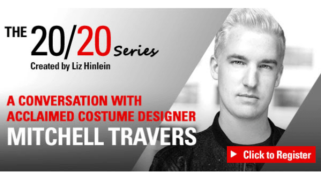 The 20/20 Series with Acclaimed Costume Designer Mitchell Travers - Register Now